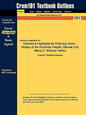 Outlines & Highlights for Enduring Vision: History of the American People, Volume 2 by Merry E. Wiesner-Hanks, ISBN: 9780618801626