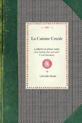 La Cuisine Creole A Collection of Culinary Recipes from Leading Chefs and Noted Creole Housewives, Who Have Made New Orleans Famous for Its Cuisine