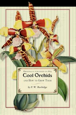 Cool Orchids : And How to Grow Them - With a Descriptive List of All the Best Species in Cultivation