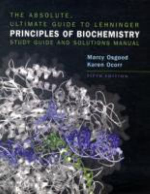 Lehninger Principles of Biochemistry and Absolute Ultimate Guide