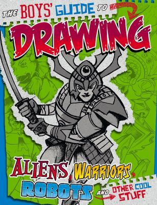 The Boy's Guide to Drawing Aliens,Warriors, Robots, and Other Cool Stuff