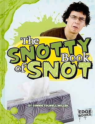 The Snotty Book of Snot (Edge Books)
