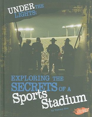 Under the Lights: Exploring the Secrets of a Sports Stadium (Blazers, Hidden Worlds)