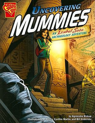 Uncovering Mummies: An Isabel Soto Archaeology Adventure (Graphic Expeditions)