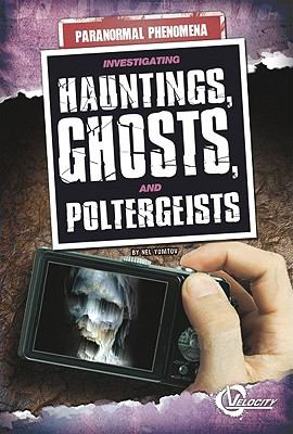 Investigating Hauntings, Ghosts, and Poltergeists (Unexplained Phenomena)