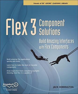 Flex 3 Component Solutions: Build Amazing Interfaces with Flex Components