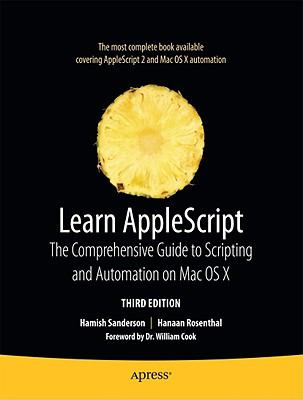 Learn AppleScript: The Comprehensive Guide to Scripting and Automation on Mac OS X, Third Edition (Learn Series)