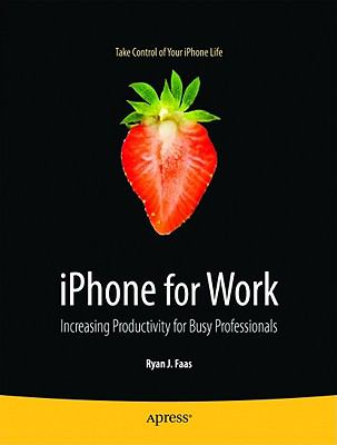 iPhone for Work: Increasing Productivity for Busy Professionals (Books for Professionals by Professionals)