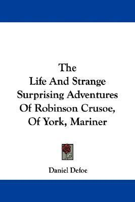 Life and Strange Surprising Adventures of Robinson Crusoe, of York, Mariner