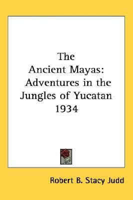 Ancient Mayas Adventures in the Jungles of Yucatan