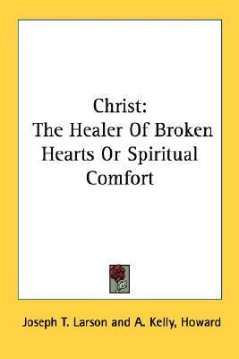 Christ: The Healer of Broken Hearts or Spiritual Comfort