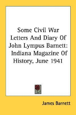 Some Civil War Letters and Diary of John Lympus Barnett: Indiana Magazine of History, June 1941