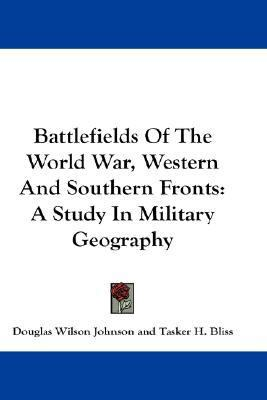 Battlefields of the World War, Western and Southern Fronts: A Study in Military Geography