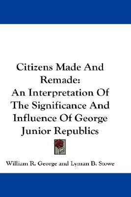 Citizens Made and Remade: An Interpretation of the Significance and Influence of George Junior Republics