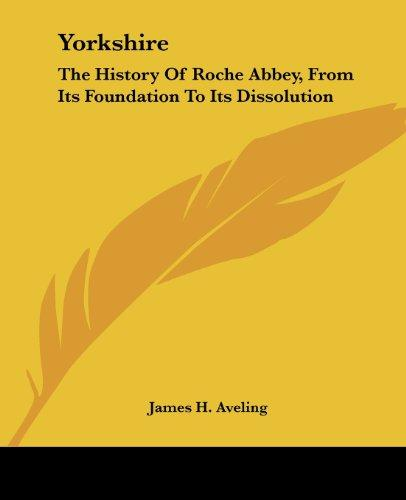 Yorkshire: The History Of Roche Abbey, From Its Foundation To Its Dissolution