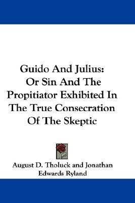 Guido and Julius: Or Sin and the Propitiator Exhibited in the True Consecration of the Skeptic