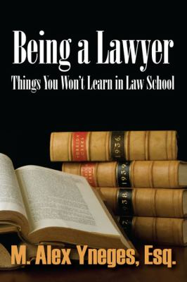 Being a Lawyer: Things You Won't Learn in Law School