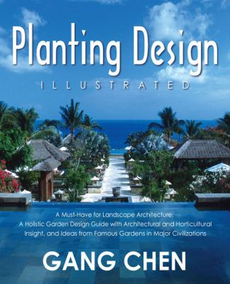 Planting Design Illustrated: A Must-Have for Landscape Architecture: A Holistic Garden Design Guide with Architectural and Horticultural Insight, and Ideas from Famous Gardens in Major Civilizations