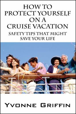 How to Protect Yourself on a Cruise Vacation: Safety tips that might save your life