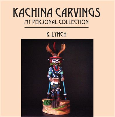 Kachina Carvings: My Personal Collection