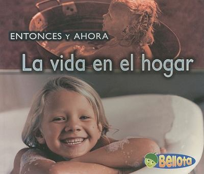 La vida en el hogar / Life at Home (Entonces Y Ahora / Then and Now) (Spanish Edition)