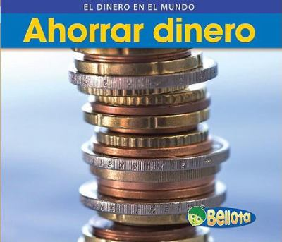 Ahorrar dinero / Saving Money (Dinero En Todo El Mundo / Money Around the World) (Spanish Edition)