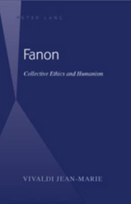 Collective Ethics and Humanism in Fanon's Wretched of the Earth