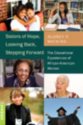 Sisters of Hope, Looking Back, Stepping Forward: The Educational Experiences of African-American Women
