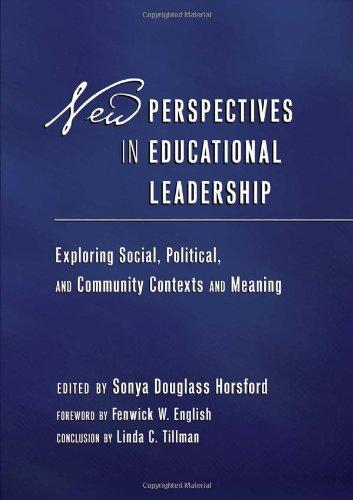 New Perspectives in Educational Leadership: Exploring Social, Political, and Community Contexts and Meaning<BR> Foreword by Fenwick W. English<BR> ... Contexts, Constituents, and Communities)