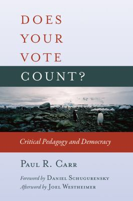 Does Your Vote Count? Critical Pedagogy and Democracy (Counterpoints: Studies in the Postmodern Theory of Education)