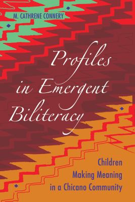 Profiles in Emergent Biliteracy : Children Making Meaning in A Chicano Community