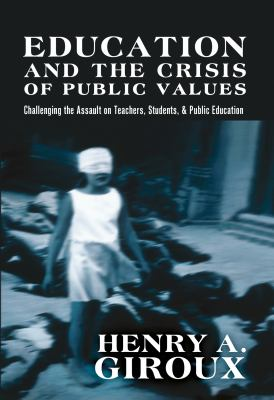 Education and the Crisis of Public Values (Counterpoints: Studies in the Postmodern Theory of Education)