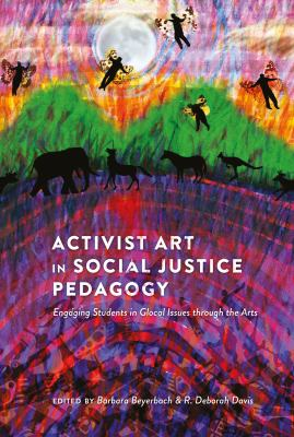 Activist Art in Social Justice Pedagogy (Counterpoints: Studies in the Postmodern Theory of Education)