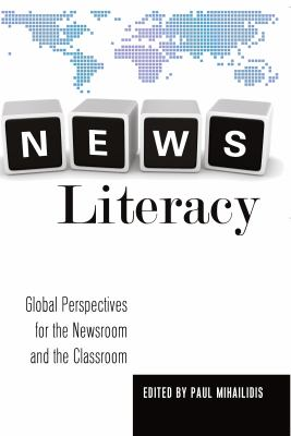 News Literacy : Global Perspectives for the Newsroom and the Classroom
