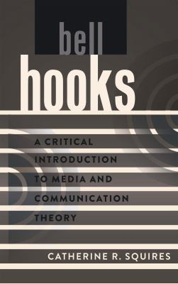 Bell Hooks : A Critical Introduction to Media and Communication Theory