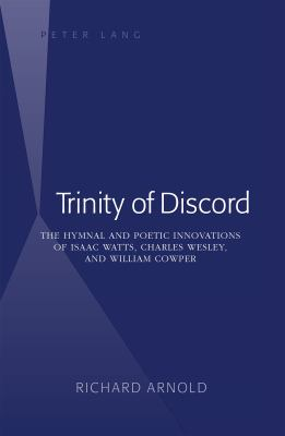 Trinity of Discord: The Hymnal and Poetic Innovations of Isaac Watts, Charles Wesley, and William Cowper