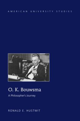 O.K. Bouwsma : A Philosopher's Journey
