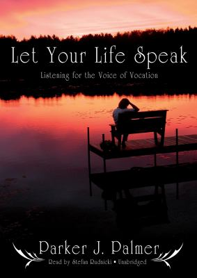 Let Your Life Speak: Listening for the Voice of Vocation (Library Edition)