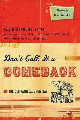 Don't Call It a Comeback : The Old Faith for a New Day
