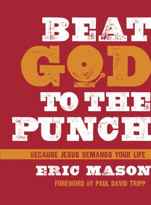 Beat God to the Punch : How to Seize a Grace-Filled Life