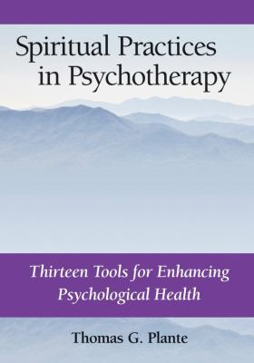 Spiritual Practices in Psychotherapy: Thirteen Tools for Enhancing Psychological Health