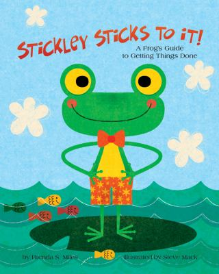 Stickley Sticks to It! : A Frog's Guide to Getting Things Done