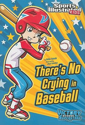 There's No Crying in Baseball (Sports Illustrated Kids Victory School Superstars)