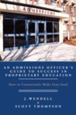 An Admissions Officer's Guide to Success in Proprietary Education: How To Consistently Make Your Goal