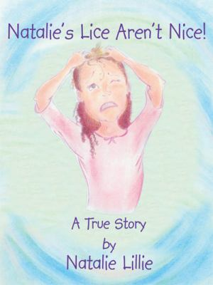 Natalie's Lice Aren't Nice!: There are Good Things about Having Lice and Bad Things about Having Lice