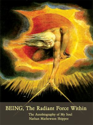BEING, The Radiant Force Within: The Autobiography of My Soul