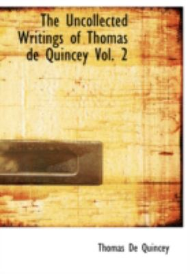 Uncollected Writings of Thomas de Quincey, Vol. 2