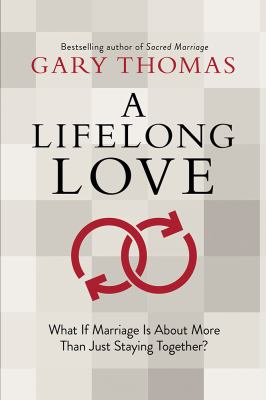 Lifelong Love : What If Marriage Is about More Than Just Staying Together?