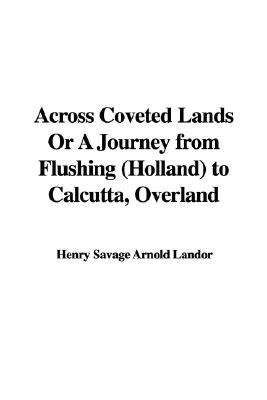 Across Coveted Lands or a Journey from Flushing to Calcutta, Overland
