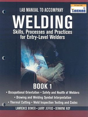 Lab Manual for Jeffus/Bower's Welding Skills, Processes and Practices for Entry-Level Welders, Book 1